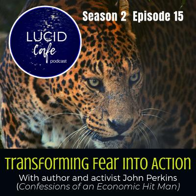 Transforming Fear into Action with author John Perkins