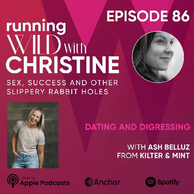 Ep 86: Dating & Digressing, with Ash Belluz from Kilter&Mint