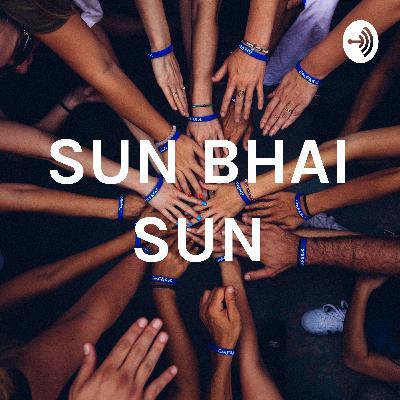 Sun Bhai sun