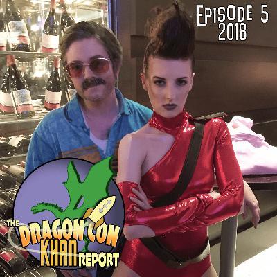 The 2018 Dragon Con Khan Report Episode 5