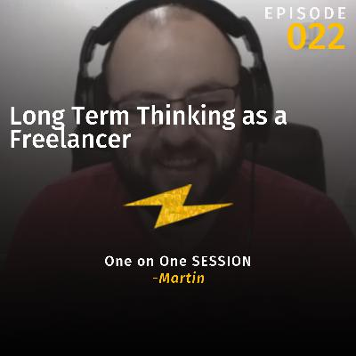 Long Term Thinking as a Freelancer w/Martin (One on One Session)