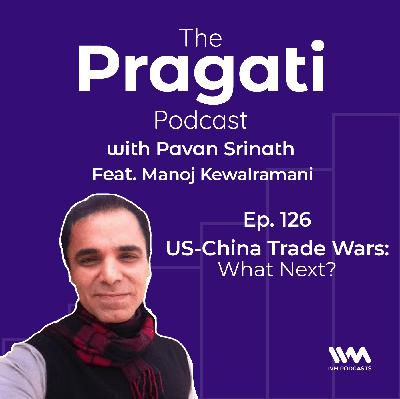 Ep. 126: US-China Trade Wars: What Next?