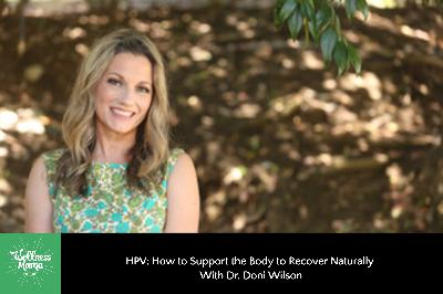 357: HPV: How to Support the Body to Recover Naturally With Dr. Doni Wilson