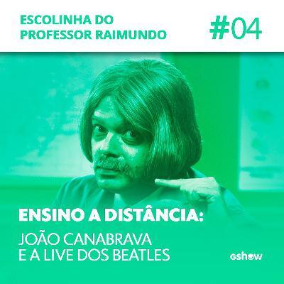 #4 - João Canabrava e a live dos Beatles
