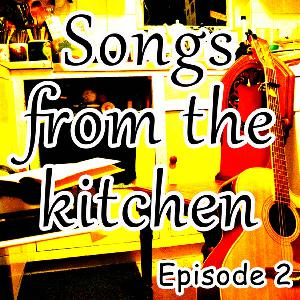 Songs from the kitchen, episode 2