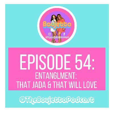 Episode 54: Entanglement: That Jada & That Will Love
