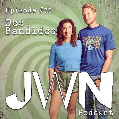 JWN #75: Dos Bandidos