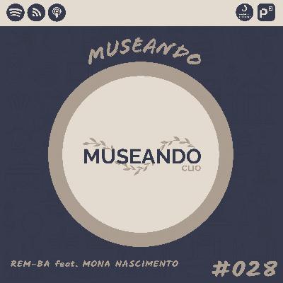 Museando #028: REM-BA feat. Mona Nascimento