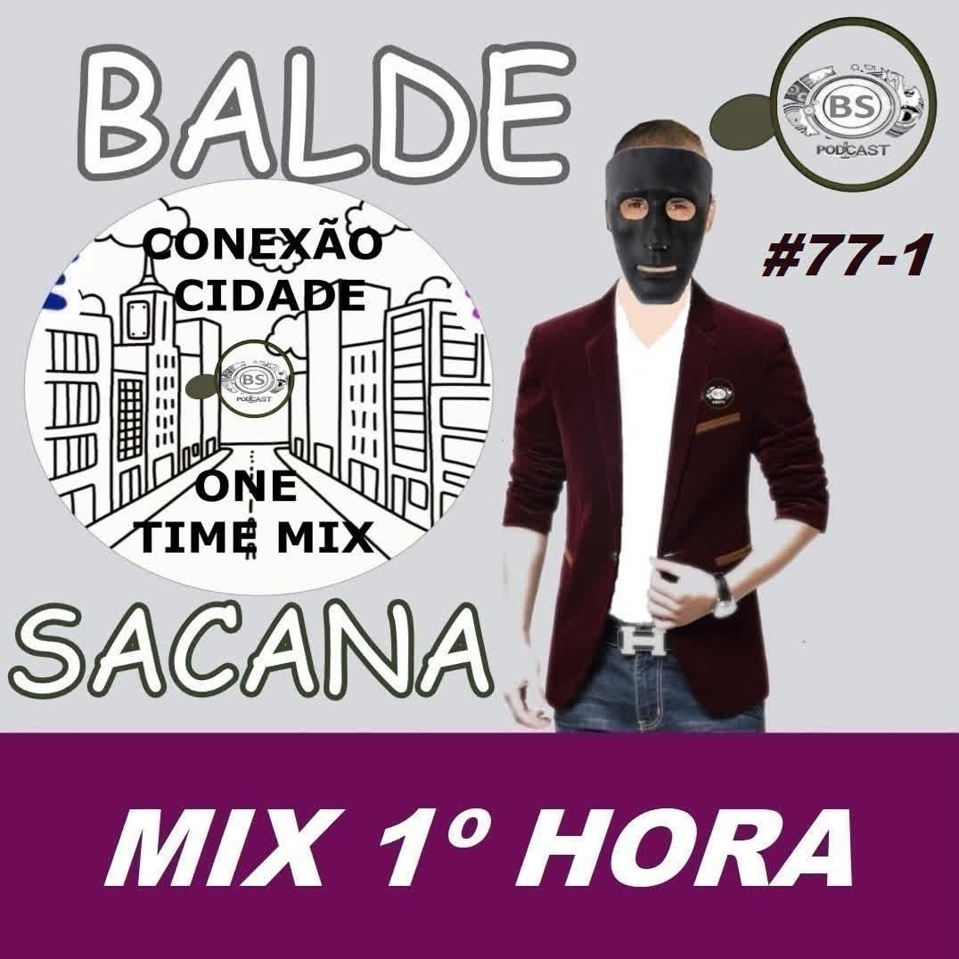 #77-1 MIX CONEXAO CIDADE. HOUSE. DANCE. MUSIC COM BALDE SACANA PODCAST. PRIMEIRA HORA