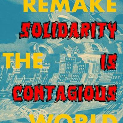 Solidarity is Contagious (ft. Astra Taylor)