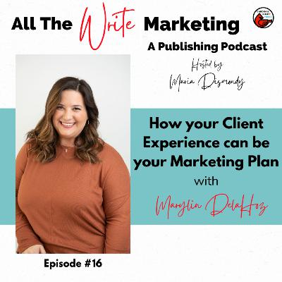 How your Client Experience can be your Marketing Plan with Marylin Delahoz