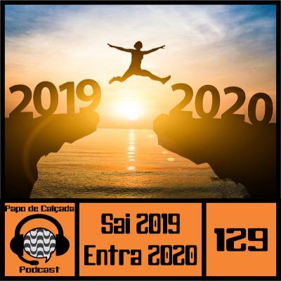 Papo de Calçada #129 Sai 2019 Entra 2020