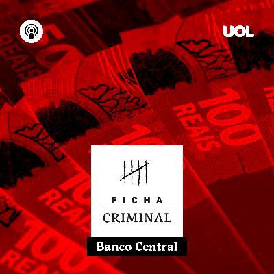 #10: Assalto a Banco Central teve trapalhadas e dinheiro enterrado no quintal