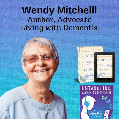 EPISODE 1 Untangling Living with Young-Onset Alzheimer's with Wendy Mitchell