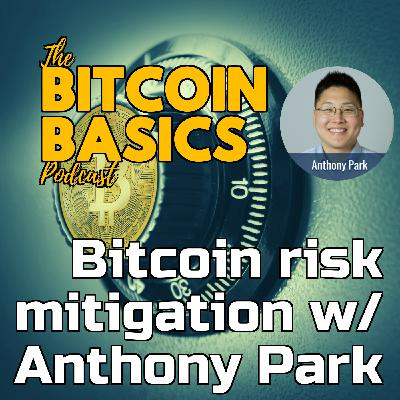 Bitcoin risk mitigation w/ Anthony Park | Bitcoin Basics (103)