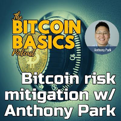 Bitcoin risk mitigation w/ Anthony Park | Bitcoin Basics (103)