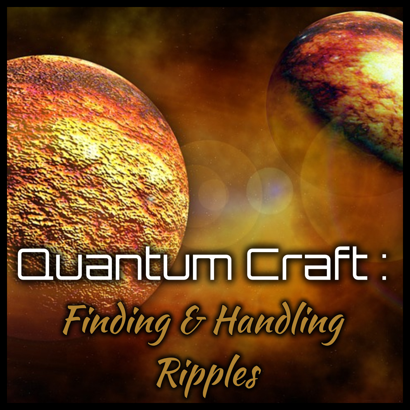 Quantum Craft - Finding & Handling Ripples