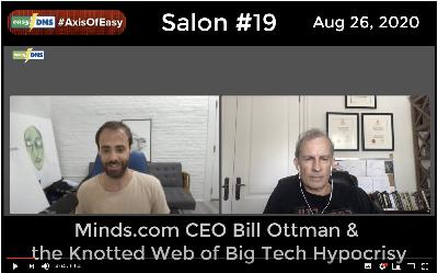 AxisOfEasy Salon #19: Minds.com CEO Bill Ottman and the Knotted Web of Big Tech Hypocrisy