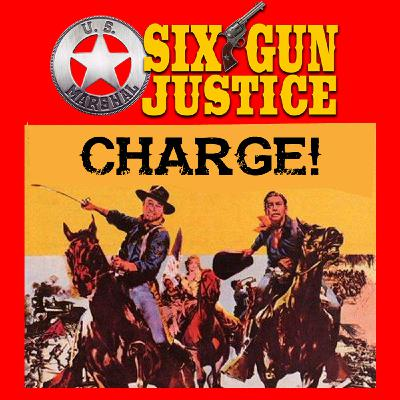SIX-GUN JUSTICE PODCAST EPISODE 21—CHARGE! U.S. CAVALRY WESTERNS