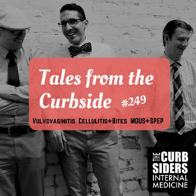 #249 Tales from the Curbside: Vulvovaginitis, Cellulitis, Bites, MGUS, SPEP