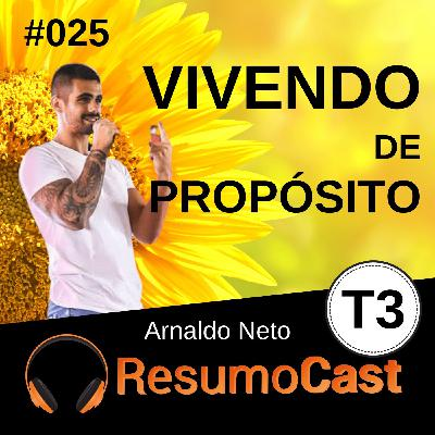 T3#025 Vivendo do propósito | Arnaldo Neto