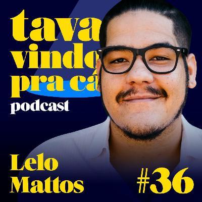 #36 Lelo Mattos - Tava Vindo Pra Cá