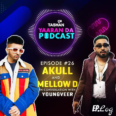 Ep 26: 9x Tashan Yaaran Da Podcast ft. AKULL and Mellow D