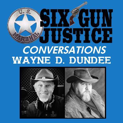 SIX-GUN JUSTICE CONVERSATIONS—WAYNE D. DUNDEE
