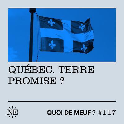 #117 - Québec, terre promise ?