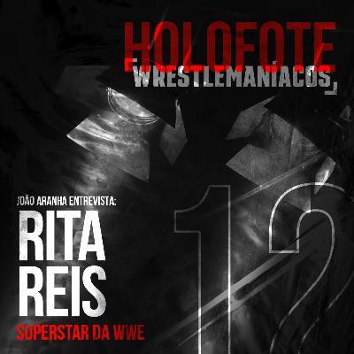 Holofote Wrestlemaníacos #12 - Rita Reis (WWE)