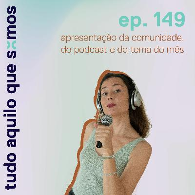 episódio 149 //  tudo aquilo que somos, apresentação da comunidade, do podcast e do tema do mês