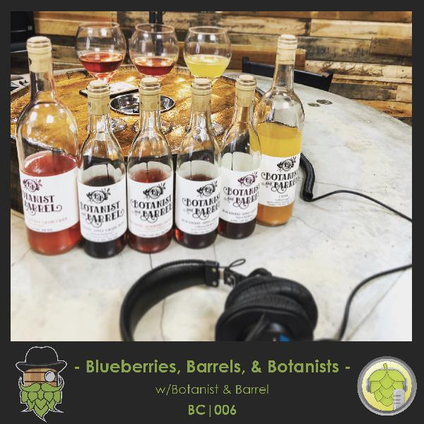 BC006: Blueberries, Barrels, and Botanists w/Botanist and Barrel
