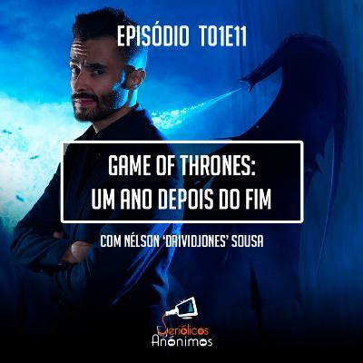 T01E11 - Game of Thrones: Um Ano Depois do Fim (com Nélson 'Daividjones' Sousa)