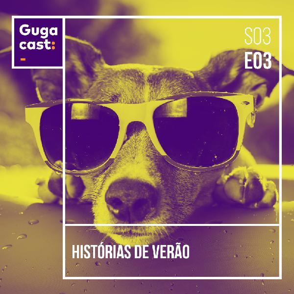 Histórias de Verão - Gugacast - S03E03