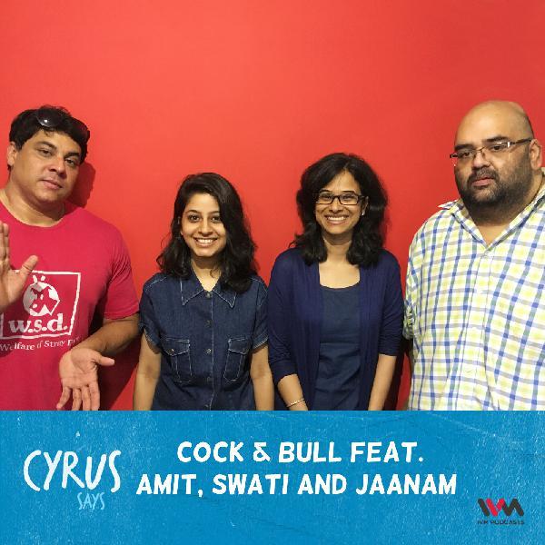 Ep. 293: Cock & Bull feat. Amit, Swati and Jaanam