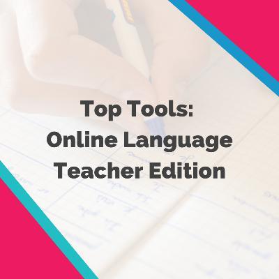 Top Tools: Online Language Teacher Edition