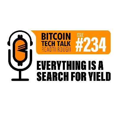 Bitcoin Tech Talk Issue #234: Everything is a Search for Yield