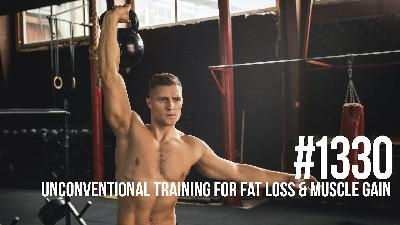 1330: Unconventional Training for Fat Loss and Muscle Gain