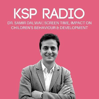 Episode 377: Dr. Samir Dalwai | Screen Time, Impact On Children's Behaviour & Development