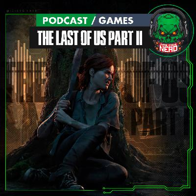 Fatal Error Nerd Games #82: The Last of Us Part II