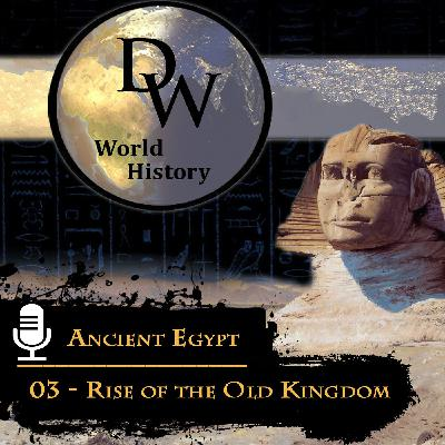 Ancient Egypt - 03 – Rise of the Old Kingdom