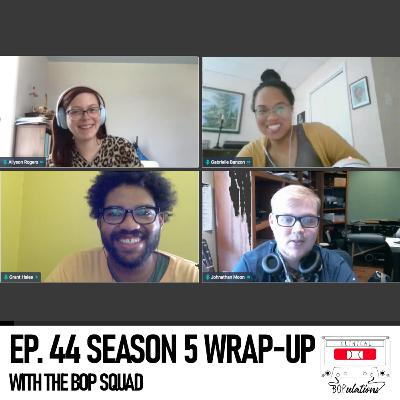 Episode 44: Season 5 Wrap Up with the Bop Squad