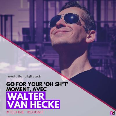 """Go for your """"Oh Sh*t"""" moment, avec Walter Van Hecke (COGNIT)"""