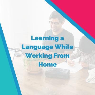 Learning a Language While Working From Home
