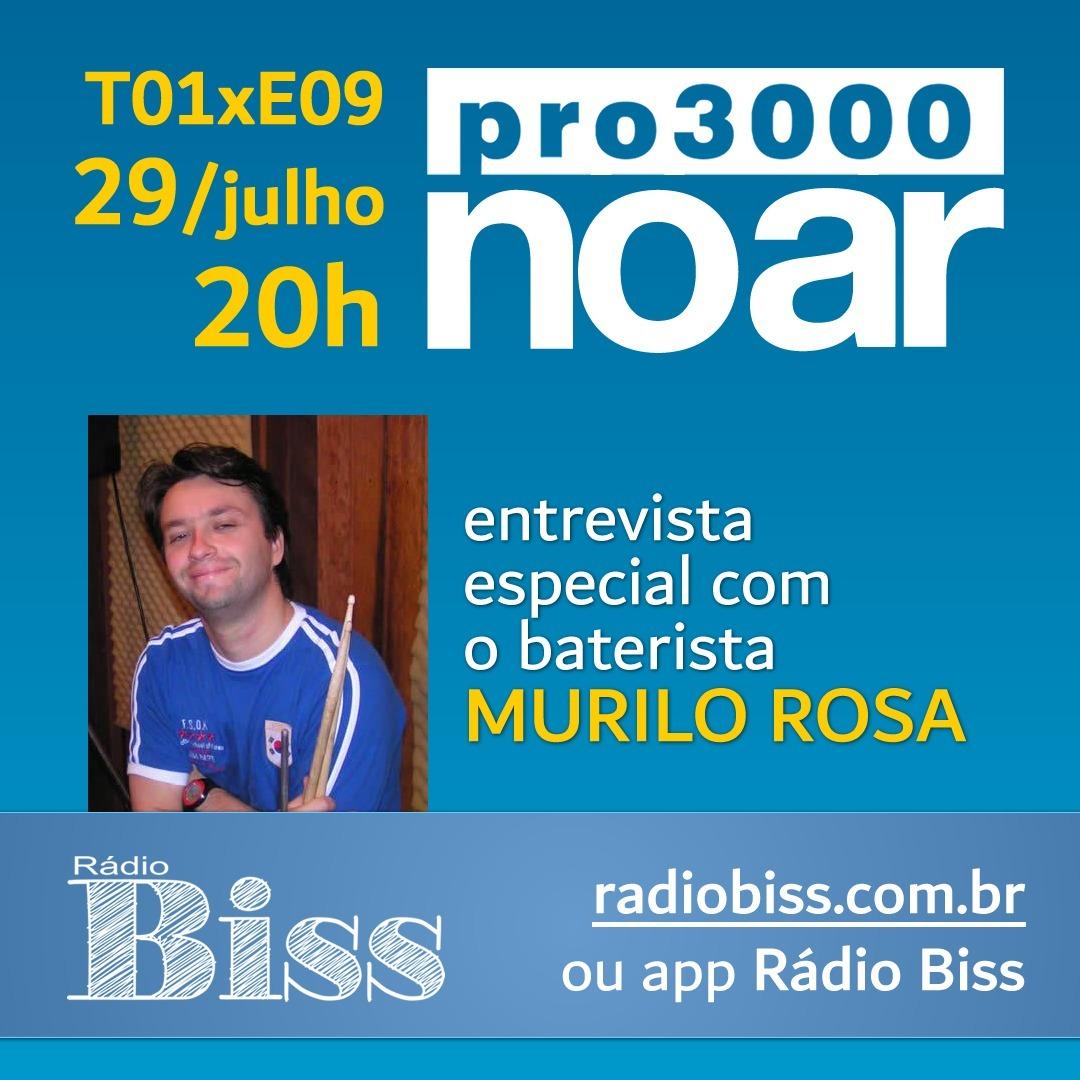 Pro3000 no Ar - T01xE09 - Murilo Rosa e suas bandas