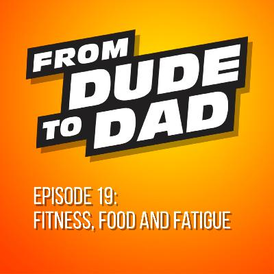 Fitness, Food and Fatigue