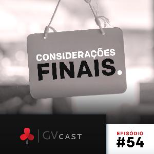 GVCast T01E54 - Considerações Finais