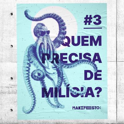#3 - Quem precisa de mílicia? (com o José Cláudio Souza Alves)
