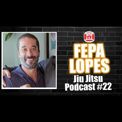 FEPA LOPES - BJJSTARS - Jiu Jitsu Podcast #22