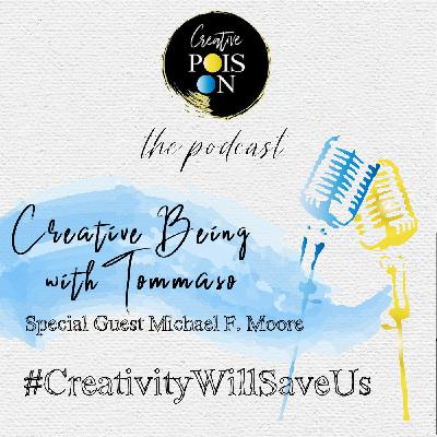 Creative Being with Special Guest Michael F. Moore - #CreativityWillSaveUs - March 2020. Season 3